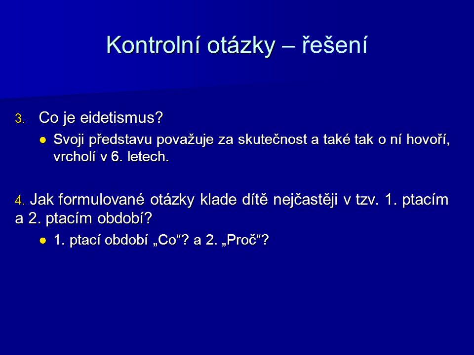 Kontrolní otázky Kontrolní otázky – řešení 3.Co je eidetismus.