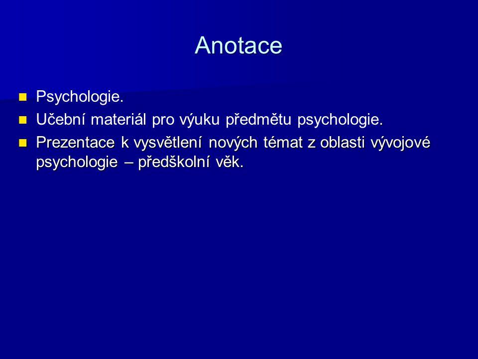 Anotace Psychologie.. Učební materiál pro výuku předmětu psychologie. Prezentace k vysvětlení nových témat z oblasti vývojové psychologie – předškolní