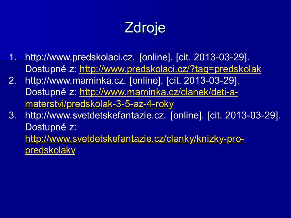 Zdroje 1.http://www.predskolaci.cz. [online]. [cit. 2013-03-29]. Dostupné z: http://www.predskolaci.cz/?tag=predskolakhttp://www.predskolaci.cz/?tag=p