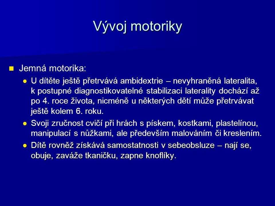 Vývoj motoriky Jemná motorika: ● ●U dítěte ještě přetrvává ambidextrie – nevyhraněná lateralita, k postupné diagnostikovatelné stabilizaci laterality
