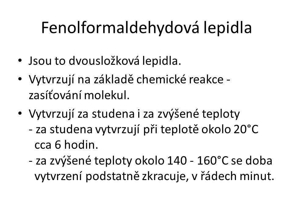 Fenolformaldehydová lepidla Jsou to dvousložková lepidla. Vytvrzují na základě chemické reakce - zasíťování molekul. Vytvrzují za studena i za zvýšené