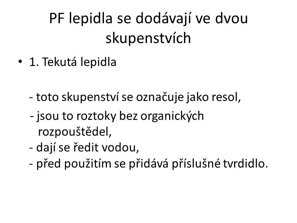 PF lepidla se dodávají ve dvou skupenstvích 1. Tekutá lepidla - toto skupenství se označuje jako resol, - jsou to roztoky bez organických rozpouštědel