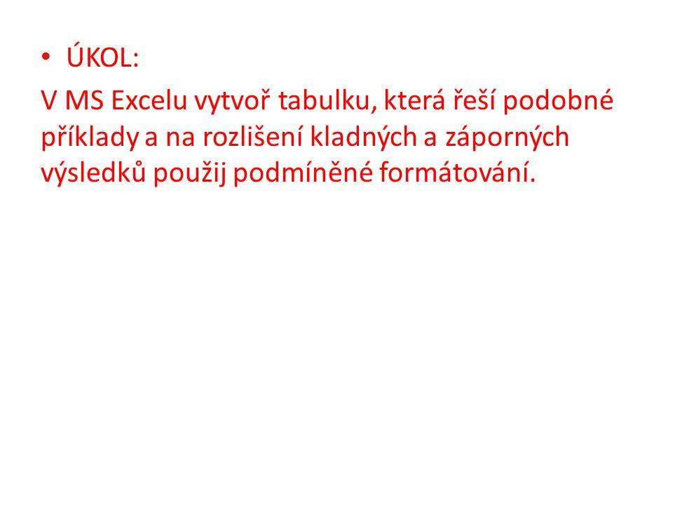 ÚKOL: V MS Excelu vytvoř tabulku, která řeší podobné příklady a na rozlišení kladných a záporných výsledků použij podmíněné formátování.