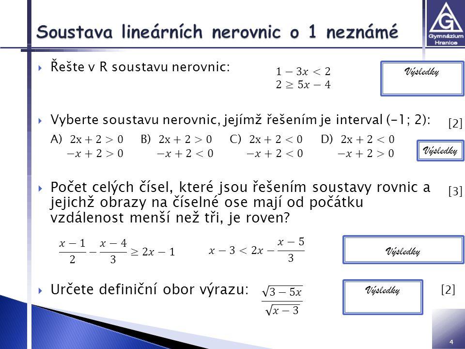 5  Řešíme metodou nulových bodů  Řešte v R:  Řešíme metodou nulových bodů  Řešte v R: Výsledky [2] [2] [2] [2]
