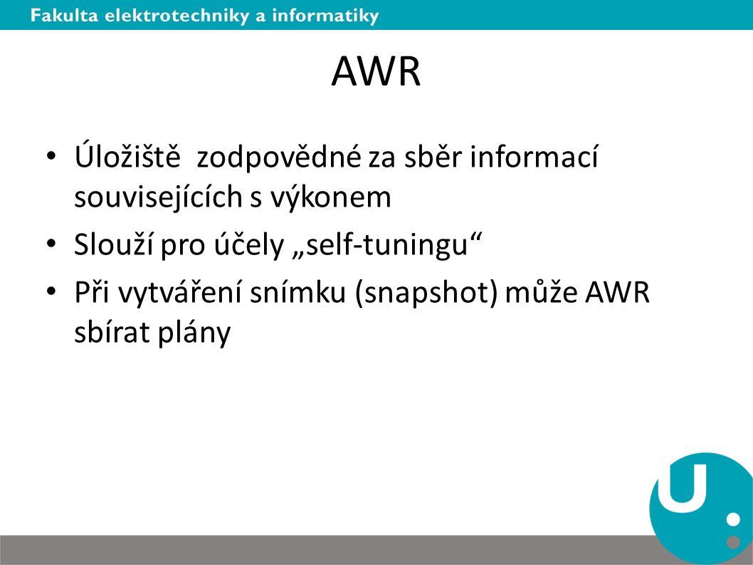 """AWR Úložiště zodpovědné za sběr informací souvisejících s výkonem Slouží pro účely """"self-tuningu Při vytváření snímku (snapshot) může AWR sbírat plány"""