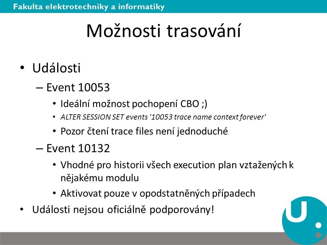 Možnosti trasování Události – Event 10053 Ideální možnost pochopení CBO ;) ALTER SESSION SET events '10053 trace name context forever' Pozor čtení tra