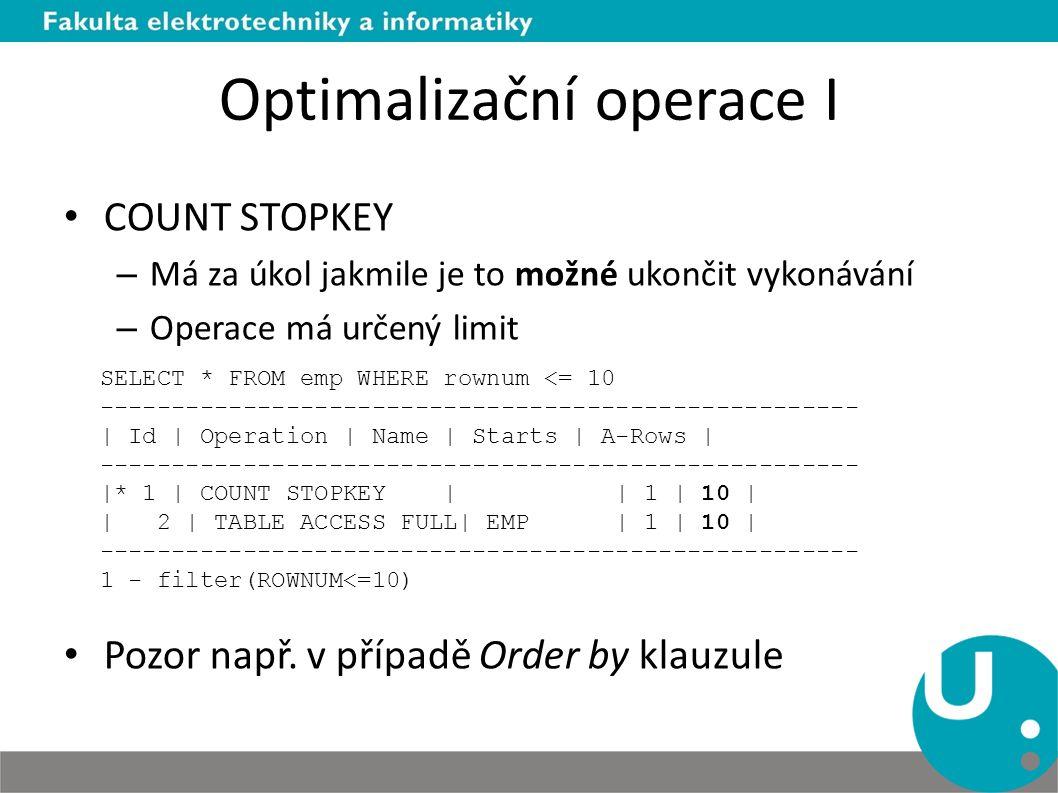 Optimalizační operace I COUNT STOPKEY – Má za úkol jakmile je to možné ukončit vykonávání – Operace má určený limit Pozor např. v případě Order by kla