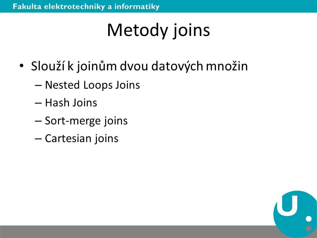 Metody joins Slouží k joinům dvou datových množin – Nested Loops Joins – Hash Joins – Sort-merge joins – Cartesian joins
