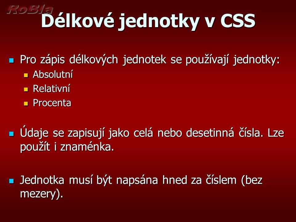 Délkové jednotky v CSS Pro zápis délkových jednotek se používají jednotky: Pro zápis délkových jednotek se používají jednotky: Absolutní Absolutní Rel