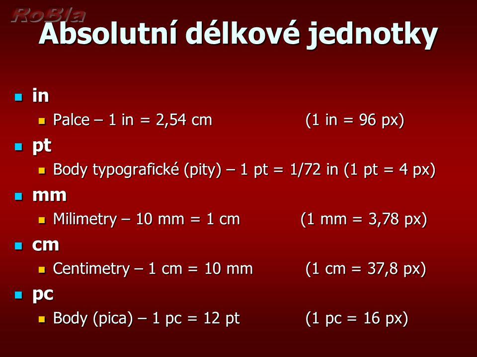 Absolutní délkové jednotky in in Palce – 1 in = 2,54 cm (1 in = 96 px) Palce – 1 in = 2,54 cm (1 in = 96 px) pt pt Body typografické (pity) – 1 pt = 1