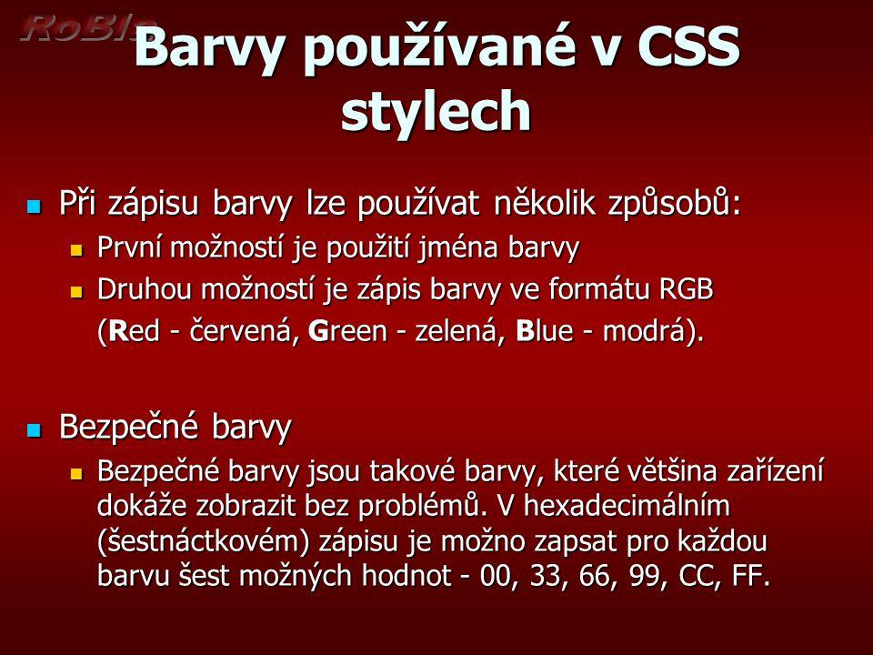 Barvy používané v CSS stylech Při zápisu barvy lze používat několik způsobů: Při zápisu barvy lze používat několik způsobů: První možností je použití