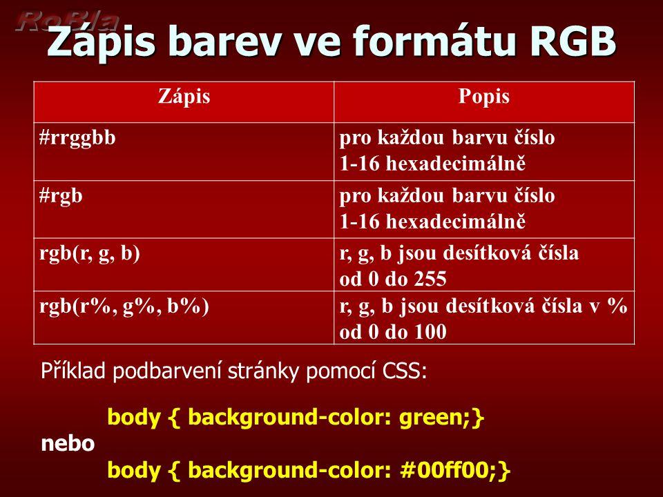 Zápis barev ve formátu RGB ZápisPopis #rrggbbpro každou barvu číslo 1-16 hexadecimálně #rgbpro každou barvu číslo 1-16 hexadecimálně rgb(r, g, b)r, g,