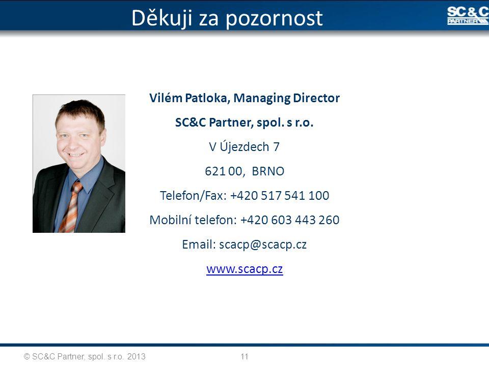 11 Vilém Patloka, Managing Director SC&C Partner, spol. s r.o. V Újezdech 7 621 00, BRNO Telefon/Fax: +420 517 541 100 Mobilní telefon: +420 603 443 2