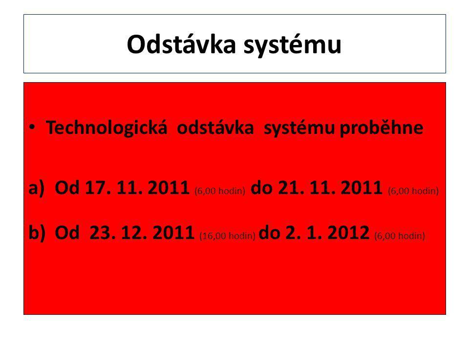 Odstávka systému Technologická odstávka systému proběhne a)Od 17.
