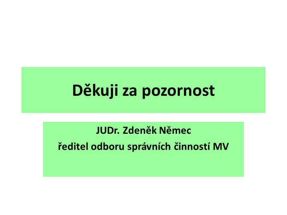 Děkuji za pozornost JUDr. Zdeněk Němec ředitel odboru správních činností MV