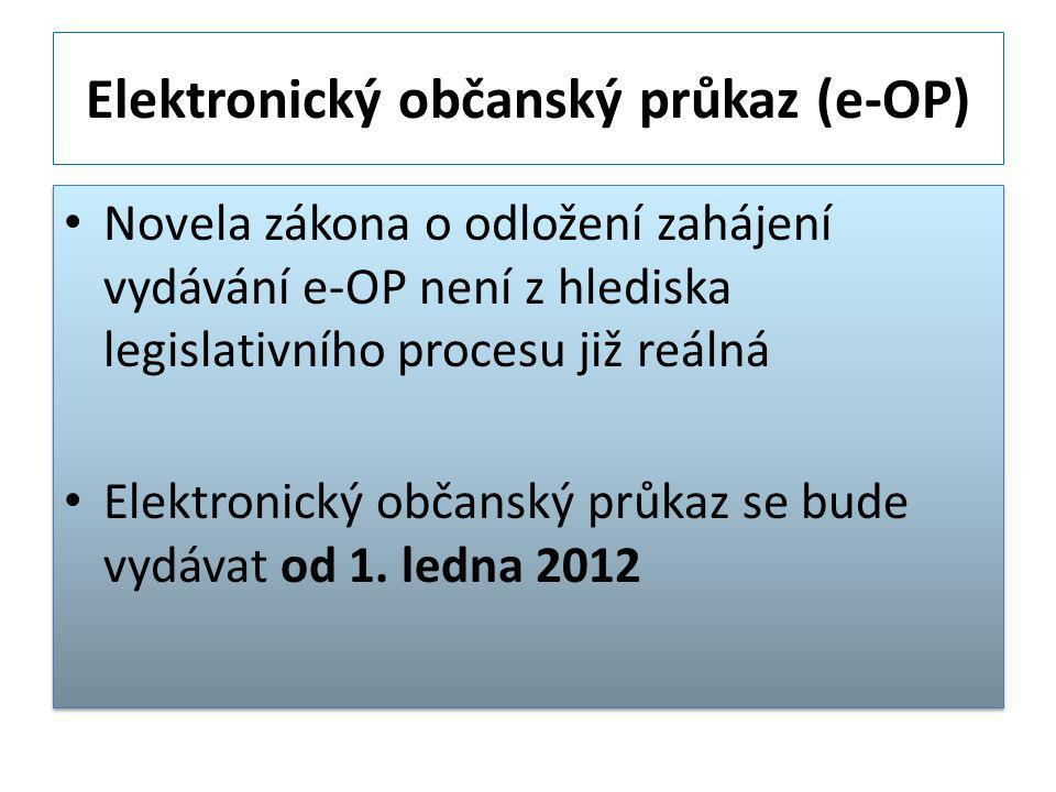 Elektronický občanský průkaz (e-OP) Novela zákona o odložení zahájení vydávání e-OP není z hlediska legislativního procesu již reálná Elektronický občanský průkaz se bude vydávat od 1.