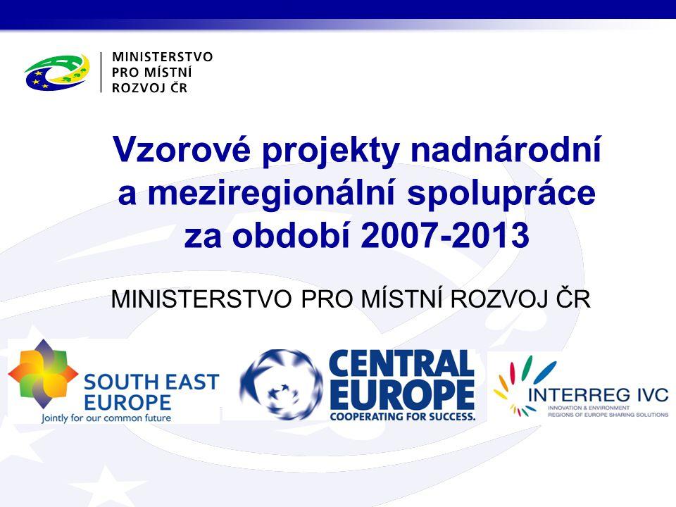 MINISTERSTVO PRO MÍSTNÍ ROZVOJ ČR Vzorové projekty nadnárodní a meziregionální spolupráce za období 2007-2013