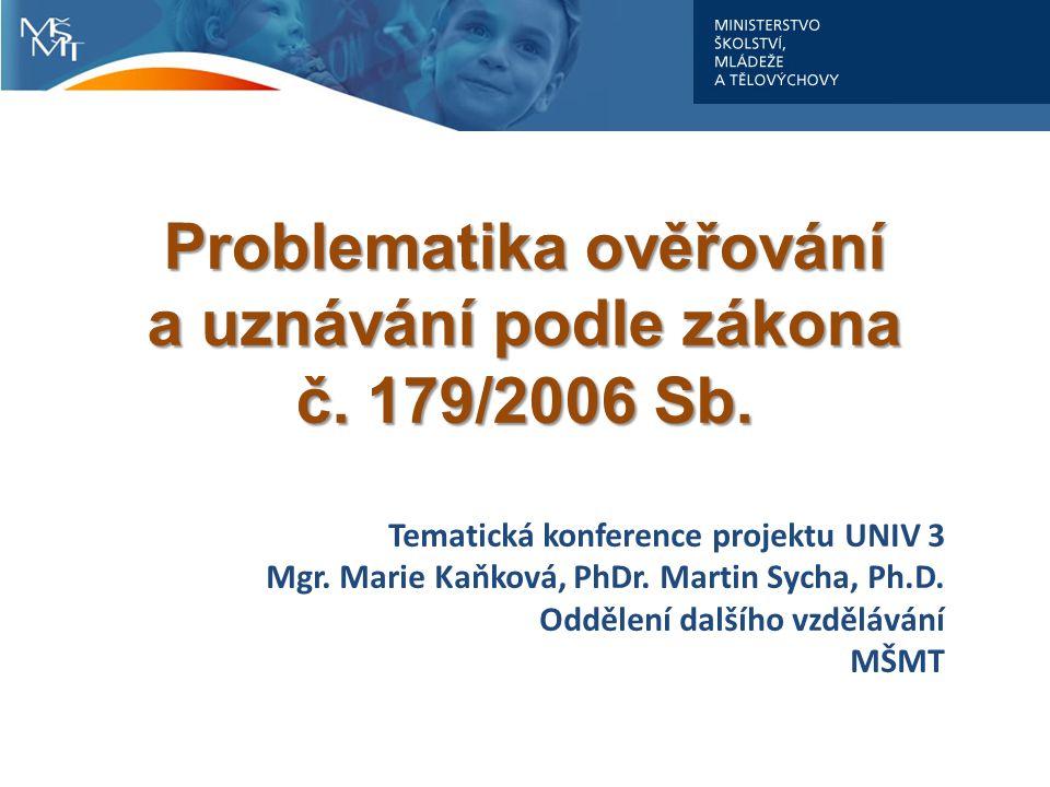 Tematická konference projektu UNIV 3 Mgr. Marie Kaňková, PhDr. Martin Sycha, Ph.D. Oddělení dalšího vzdělávání MŠMT Problematika ověřování a uznávání
