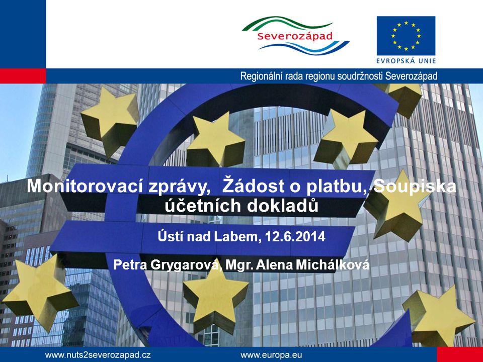 Monitorovací zprávy, Žádost o platbu, Soupiska účetních dokladů Ústí nad Labem, 12.6.2014 Petra Grygarová, Mgr.