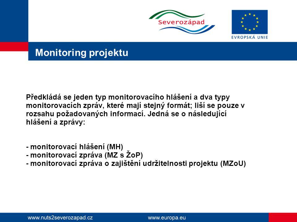 Monitoring projektu Předkládá se jeden typ monitorovacího hlášení a dva typy monitorovacích zpráv, které mají stejný formát; liší se pouze v rozsahu požadovaných informací.