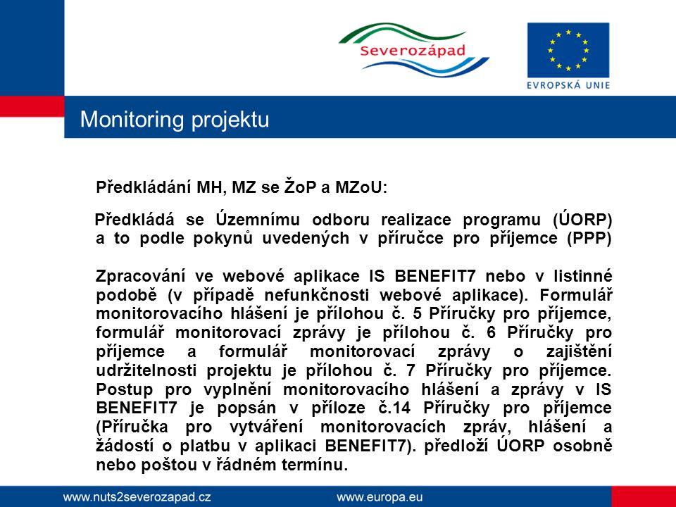 Monitoring projektu Předkládání MH, MZ se ŽoP a MZoU: Předkládá se Územnímu odboru realizace programu (ÚORP) a to podle pokynů uvedených v příručce pro příjemce (PPP) Zpracování ve webové aplikace IS BENEFIT7 nebo v listinné podobě (v případě nefunkčnosti webové aplikace).