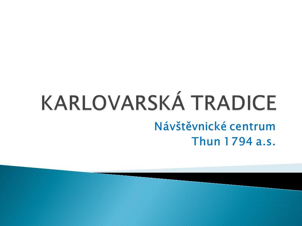  Společná prezentace předních českých tradičních výrobců porcelánu, skla a světoznámého likéru, situovaných v Karlovarském kraji  Informační a vzdělávací produkt cestovního ruchu, cílem je podpora industriální turistiky v regionu ◦ Thun 1794 a.s.