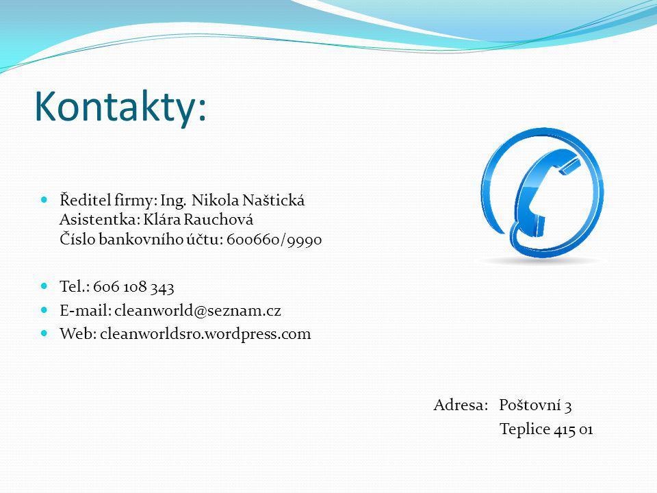 Kontakty: Ředitel firmy: Ing. Nikola Naštická Asistentka: Klára Rauchová Číslo bankovního účtu: 600660/9990 Tel.: 606 108 343 E-mail: cleanworld@sezna