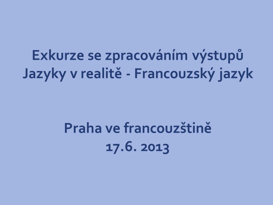 Exkurze se zpracováním výstupů Jazyky v realitě - Francouzský jazyk Praha ve francouzštině 17.6.