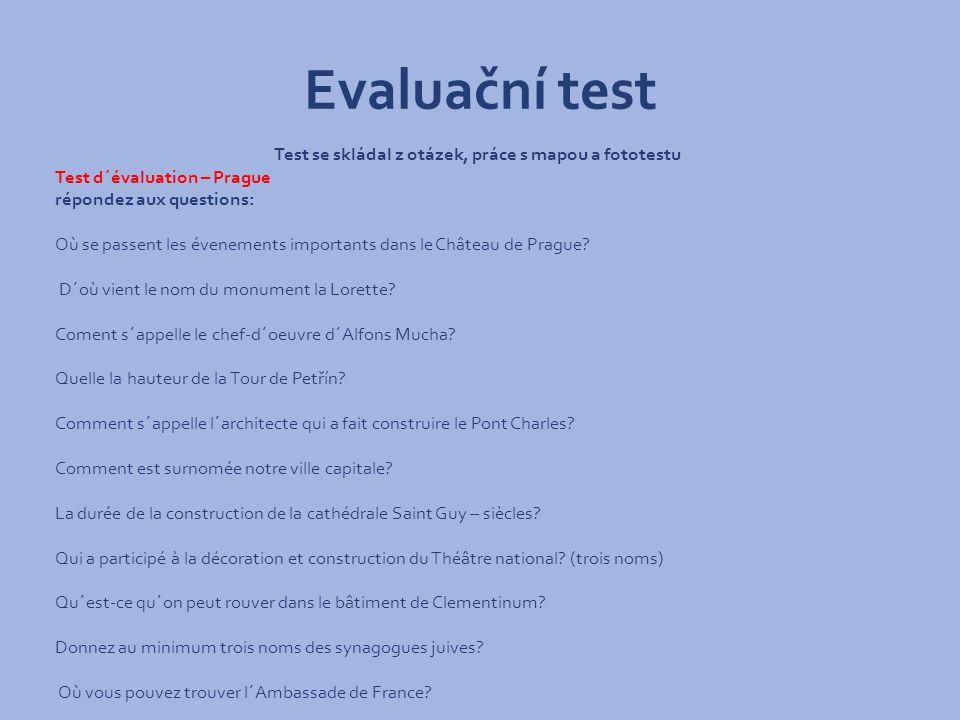 Evaluační test Test se skládal z otázek, práce s mapou a fototestu Test d´évaluation – Prague répondez aux questions: Où se passent les évenements importants dans le Château de Prague.
