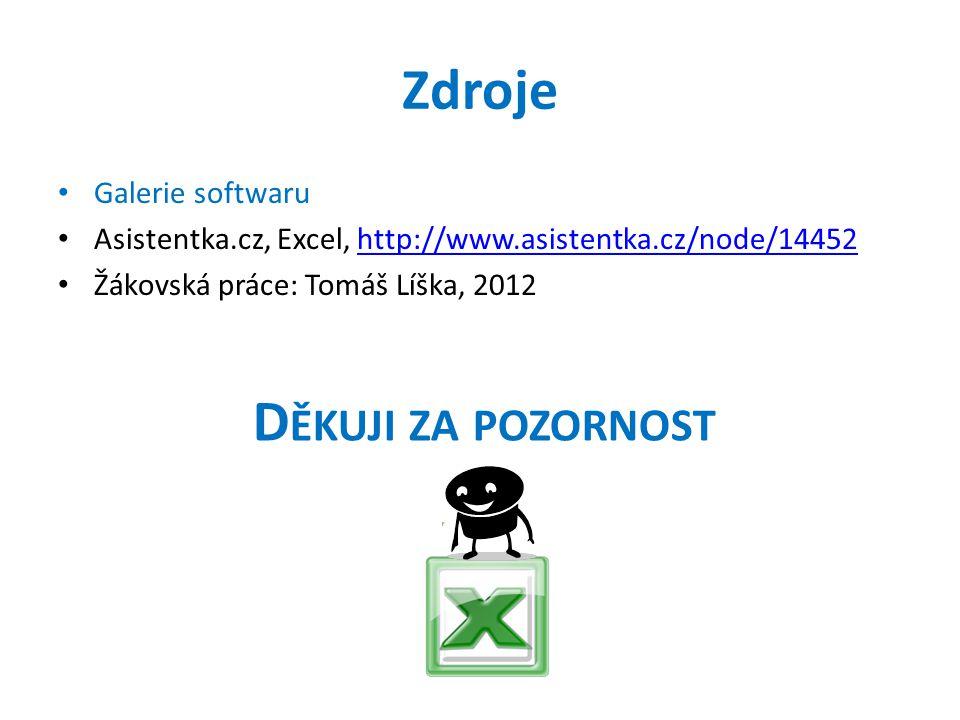 Zdroje Galerie softwaru Asistentka.cz, Excel, http://www.asistentka.cz/node/14452http://www.asistentka.cz/node/14452 Žákovská práce: Tomáš Líška, 2012 D ĚKUJI ZA POZORNOST