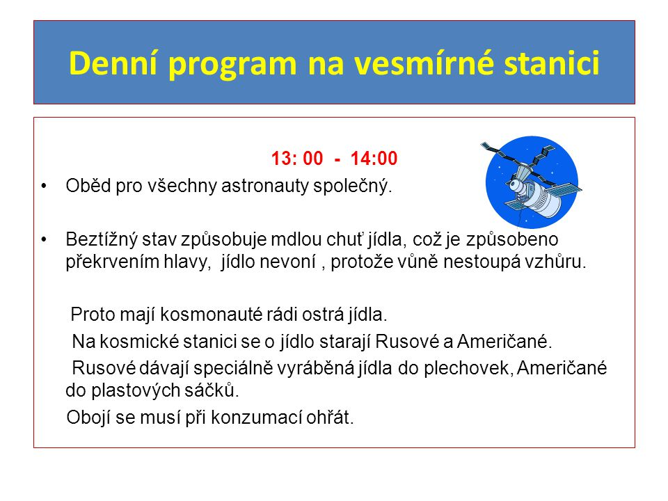 Denní program na vesmírné stanici 13: 00 - 14:00 Oběd pro všechny astronauty společný.
