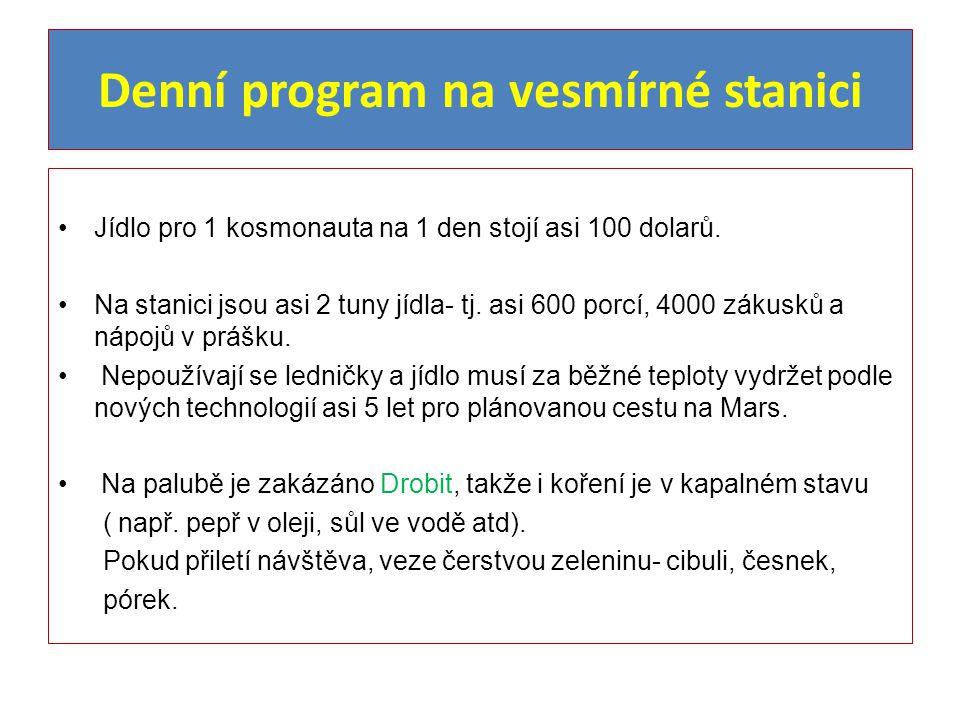 Denní program na vesmírné stanici Jídlo pro 1 kosmonauta na 1 den stojí asi 100 dolarů.