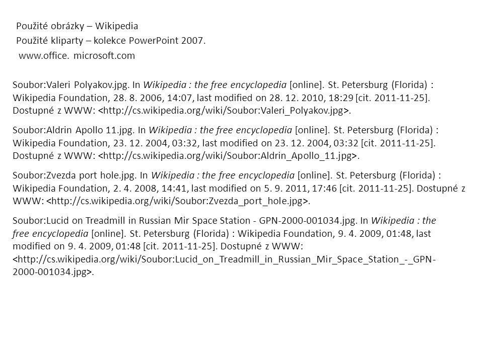 Použité obrázky – Wikipedia Použité kliparty – kolekce PowerPoint 2007. www.office. microsoft.com Soubor:Valeri Polyakov.jpg. In Wikipedia : the free