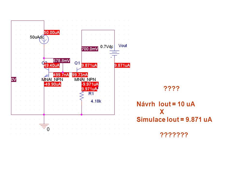 ???? Návrh Iout = 10 uA X Simulace Iout = 9.871 uA ???????