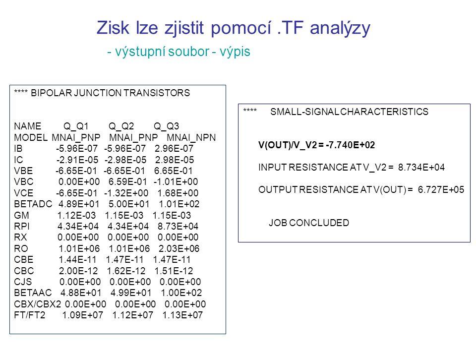 - výstupní soubor - výpis **** BIPOLAR JUNCTION TRANSISTORS NAME Q_Q1 Q_Q2 Q_Q3 MODEL MNAI_PNP MNAI_PNP MNAI_NPN IB -5.96E-07 -5.96E-07 2.96E-07 IC -2