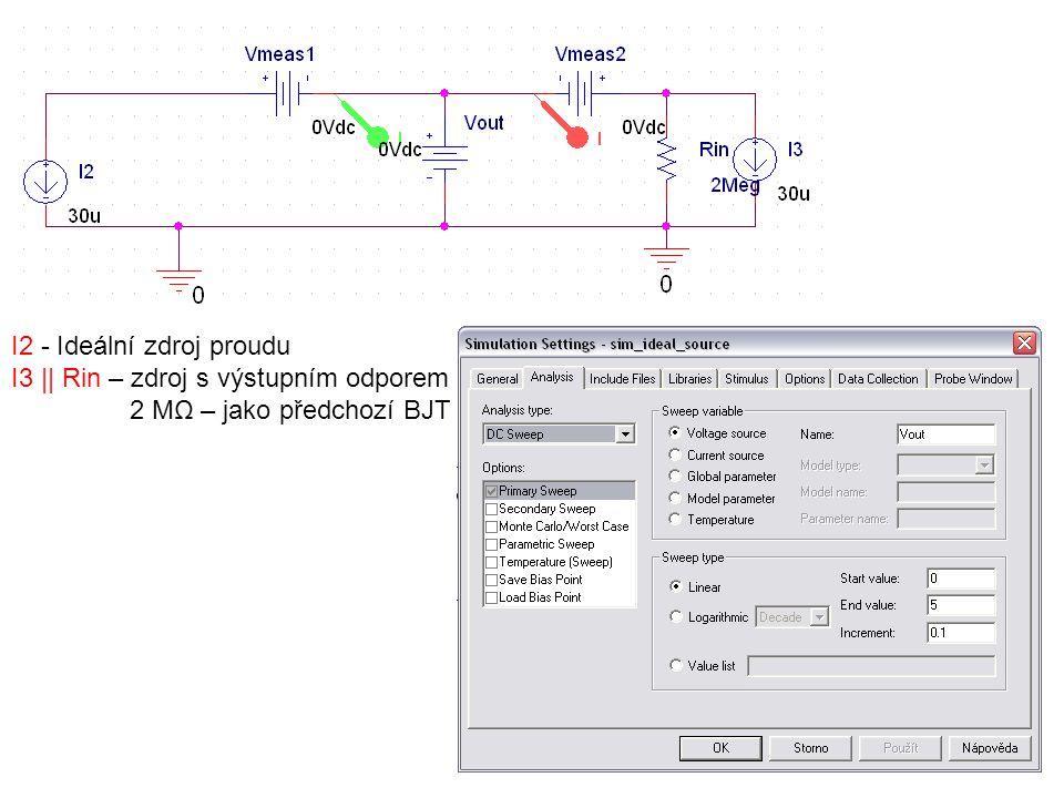 I2 - Ideální zdroj proudu I3    Rin – zdroj s výstupním odporem 2 MΩ – jako předchozí BJT