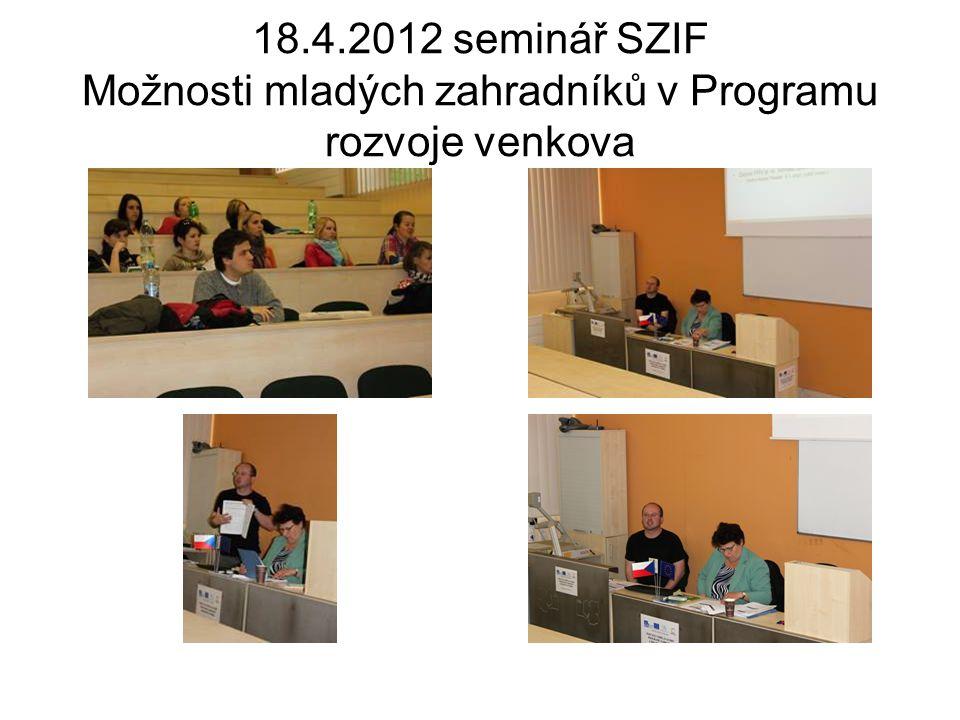 18.4.2012 seminář SZIF Možnosti mladých zahradníků v Programu rozvoje venkova