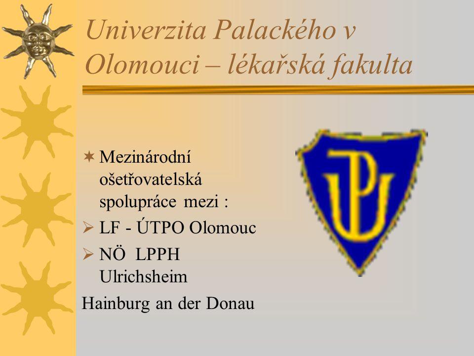 Univerzita Palackého v Olomouci – lékařská fakulta  Mezinárodní ošetřovatelská spolupráce mezi :  LF - ÚTPO Olomouc  NÖ LPPH Ulrichsheim Hainburg an der Donau