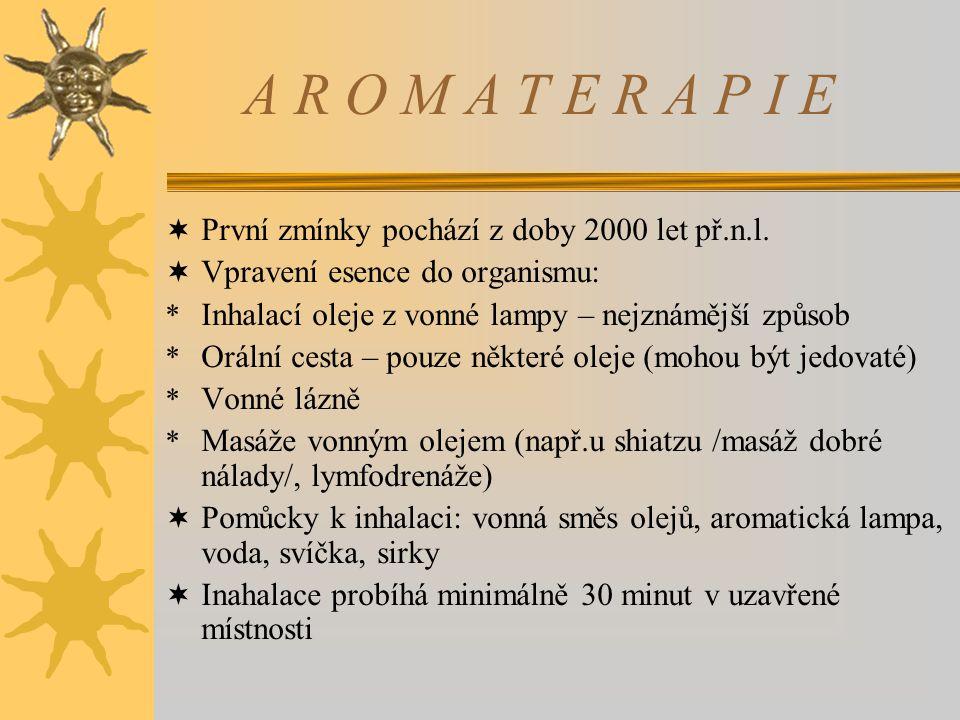 A R O M A T E R A P I E  První zmínky pochází z doby 2000 let př.n.l.