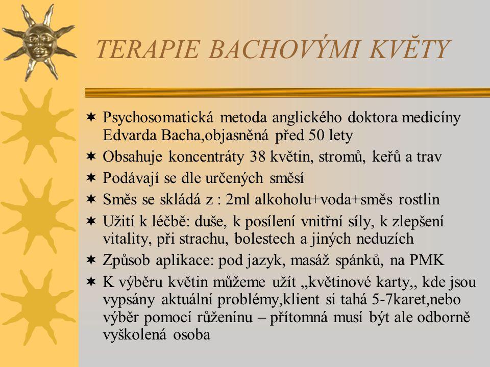 """TERAPIE BACHOVÝMI KVĔTY  Psychosomatická metoda anglického doktora medicíny Edvarda Bacha,objasněná před 50 lety  Obsahuje koncentráty 38 květin, stromů, keřů a trav  Podávají se dle určených směsí  Směs se skládá z : 2ml alkoholu+voda+směs rostlin  Užití k léčbě: duše, k posílení vnitřní síly, k zlepšení vitality, při strachu, bolestech a jiných neduzích  Způsob aplikace: pod jazyk, masáž spánků, na PMK  K výběru květin můžeme užít """"květinové karty,, kde jsou vypsány aktuální problémy,klient si tahá 5-7karet,nebo výběr pomocí růženínu – přítomná musí být ale odborně vyškolená osoba"""