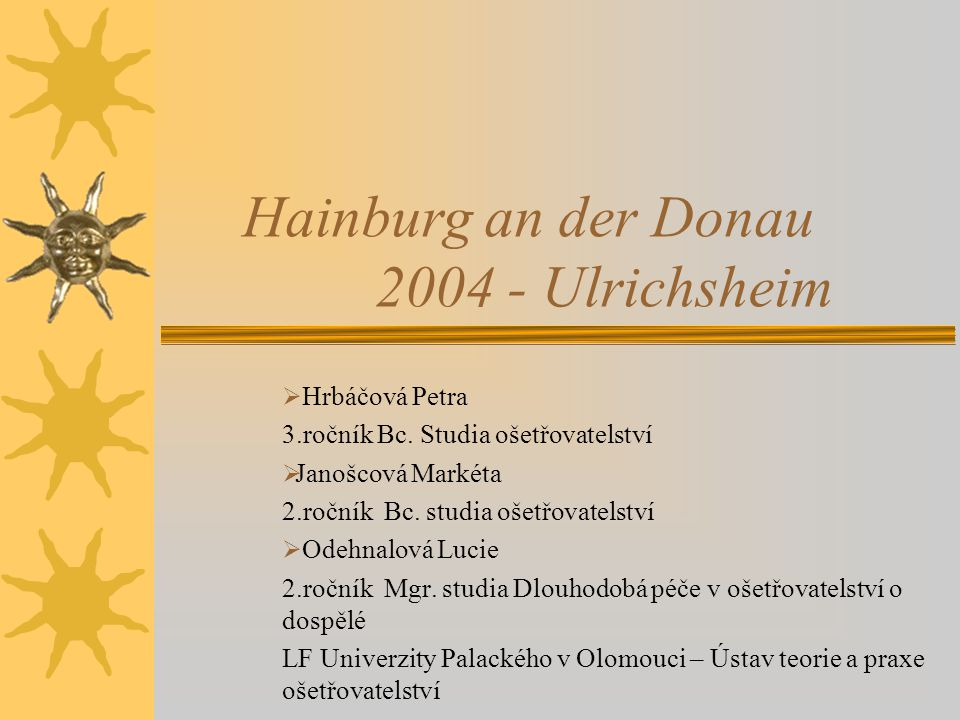 Hainburg an der Donau 2004 - Ulrichsheim  Hrbáčová Petra 3.ročník Bc.