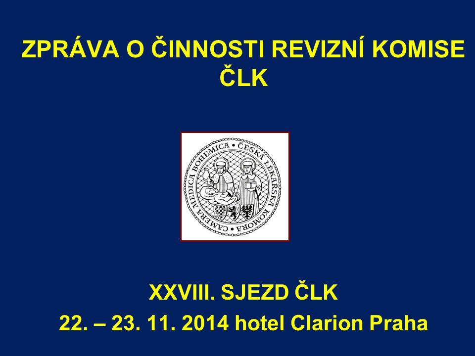 ZPRÁVA O ČINNOSTI REVIZNÍ KOMISE ČLK XXVIII. SJEZD ČLK 22. – 23. 11. 2014 hotel Clarion Praha