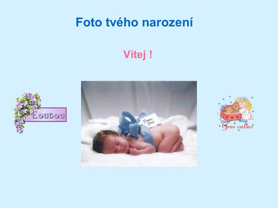 Foto tvého narození Vítej !