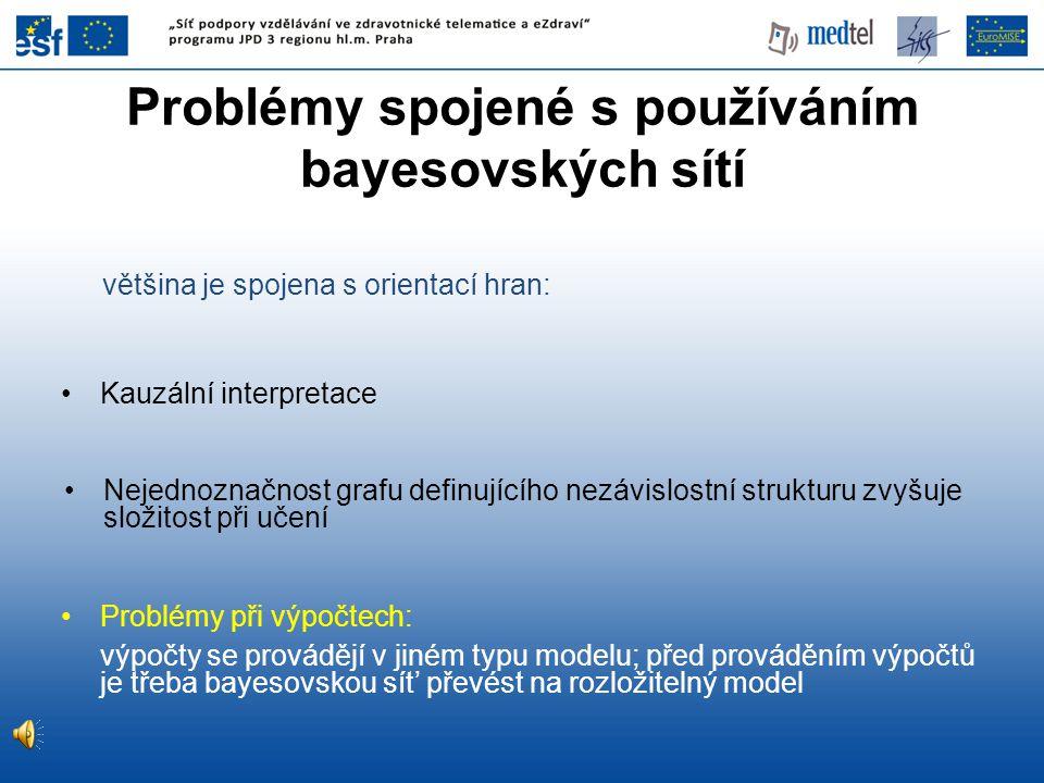 Problémy spojené s používáním bayesovských sítí většina je spojena s orientací hran: výpočty se provádějí v jiném typu modelu; před prováděním výpočtů