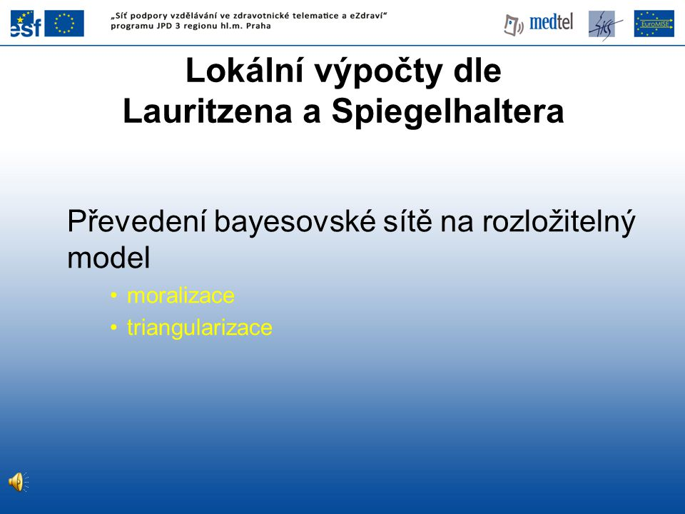 Lokální výpočty dle Lauritzena a Spiegelhaltera Převedení bayesovské sítě na rozložitelný model moralizace triangularizace