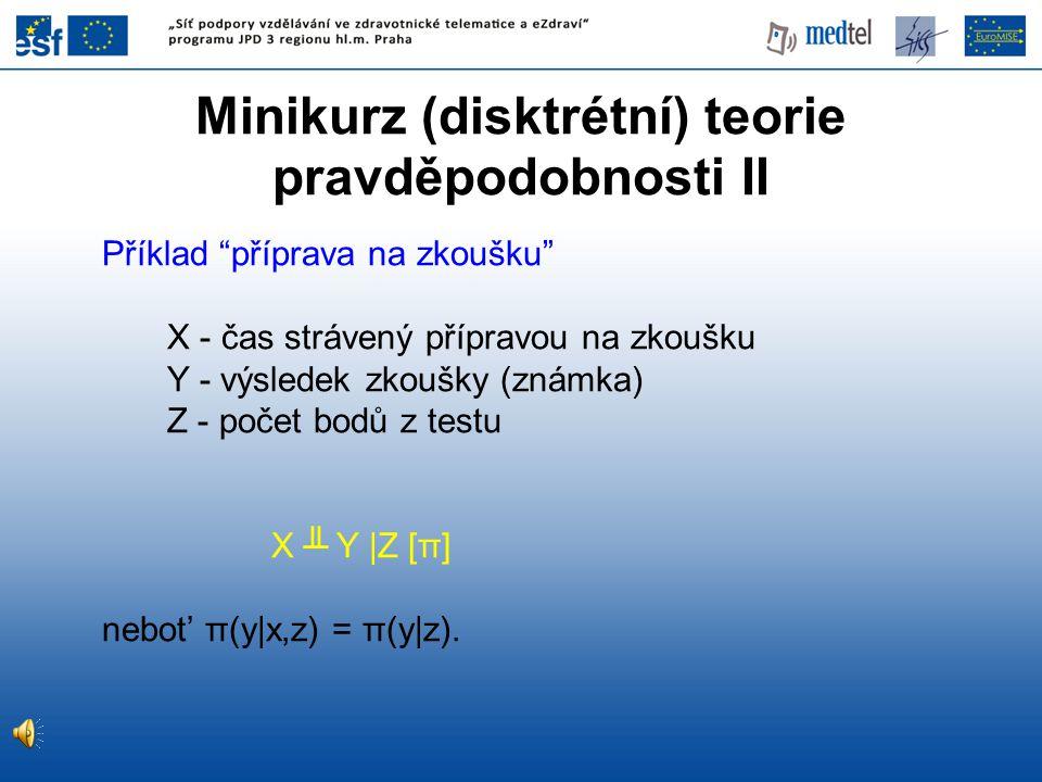 """Minikurz (disktrétní) teorie pravděpodobnosti II Příklad """"příprava na zkoušku"""" X - čas strávený přípravou na zkoušku Y - výsledek zkoušky (známka) Z -"""