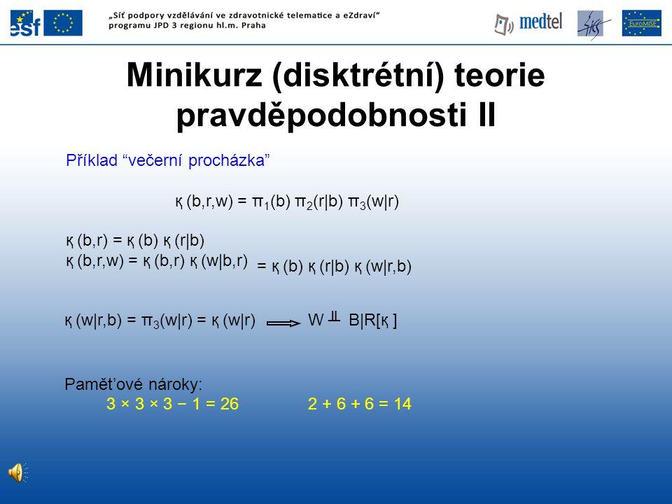 Minikurz (disktrétní) teorie pravděpodobnosti II қ (b,r) = қ (b) қ (r|b) қ (b,r,w) = қ (b,r) қ (w|b,r) Pamět'ové nároky: 3 × 3 × 3 − 1 = 26 2 + 6 + 6