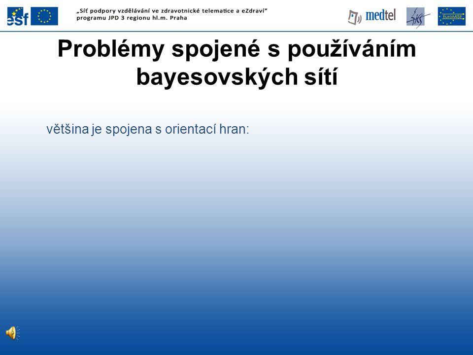 Problémy spojené s používáním bayesovských sítí většina je spojena s orientací hran: