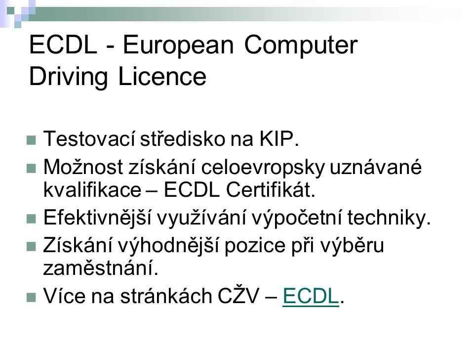 ECDL - European Computer Driving Licence Testovací středisko na KIP. Možnost získání celoevropsky uznávané kvalifikace – ECDL Certifikát. Efektivnější
