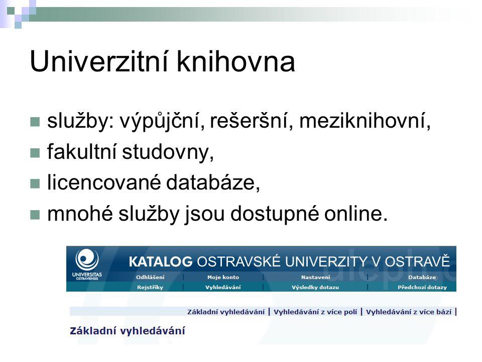 Univerzitní knihovna služby: výpůjční, rešeršní, meziknihovní, fakultní studovny, licencované databáze, mnohé služby jsou dostupné online.